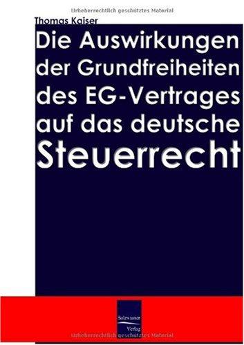 Die Auswirkung Der Grundfreiheiten Des Eg-Vertrages Auf Das Deutsche Steuerrecht 9783937686653