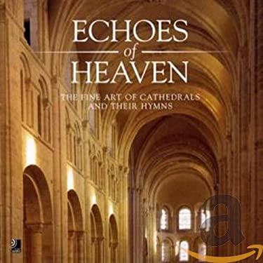 Echoes of Heaven: The Fine Art of Cathedrals and Their Hymns [With CD] 9783937406114