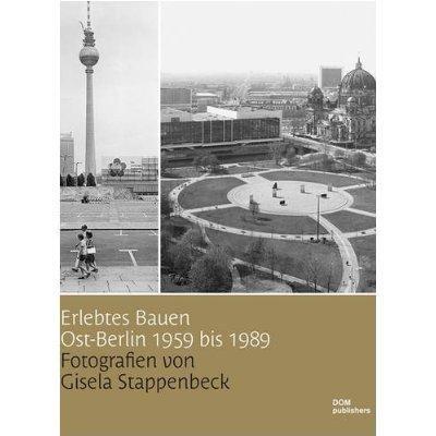 Erlebtes Bauen Ost-Berlin 1959 Bis 1989: Fotografien Von Gisela Stappenbeck = East Berlin: 1959 to 1989 9783938666371