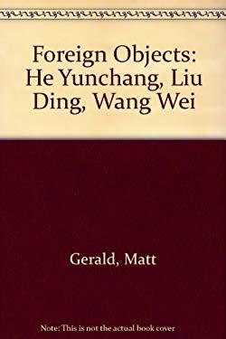 Foreign Objects: He Yunchang, Liu Ding, Wang Wei 9783939738640