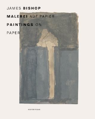 James Bishop: Malerei Auf Papier/Paintings On Paper 9783937572734
