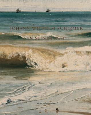 Johann Wilhelm Schirmer in Seiner Zeit 9783933257796