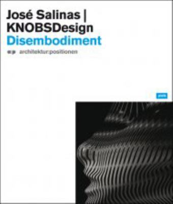 Jose Salinas/KNOBSDesign: Disembodiment 9783939633976