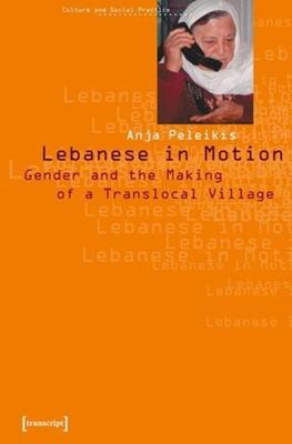Lebanese in Motion: Gender and the Making of a Translocal Village