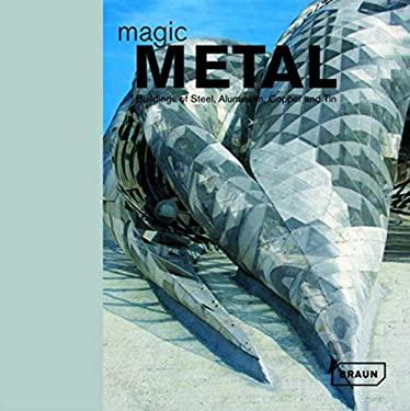 Magic Metal: Buildings of Steel, Aluminum, Copper and Tin 9783938780312