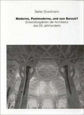 Moderne, Postmoderne - Und Nun Barock? Entwicklungslinien Der Architektur Des 20. Jahrhunderts 9783930698639