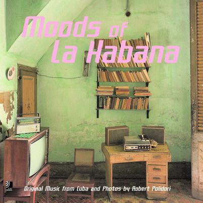 Moods of La Habana: Original Music from Cuba and Photos by Robert Polidori 9783937406015