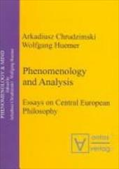 Phenomenology and Analysis: Essays on Central European Philosophy 8094866