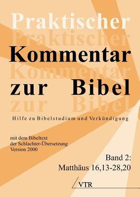 Praktischer Kommentar Zur Bibel: Hilfe Zu Bibelstudium Und Verk Ndigung and (Band 2: Matth Us 16,13-28,20) 9783933372024