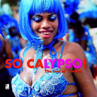 So Calypso!: The Soul of Trinidad 9783937406343