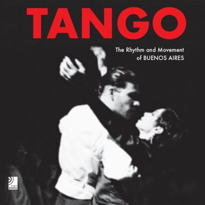 Tango: The Rhythm and Movement of Buenos Aires 9783937406152