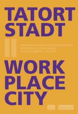 Tatort Stadt II/Work Place City: Perspektiven Einer Stadtumbaukultur/Perspectives of an Urban Redevelopment Culture 9783936314977