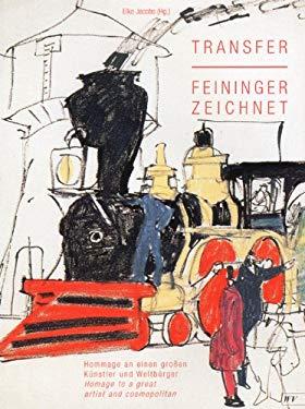 Transfer/Feininger Zeichnet: Hommage an Einen Grossen Kunstler Und Weltburger/Homage to a Great Artist and Cosmopolitan 9783939964315