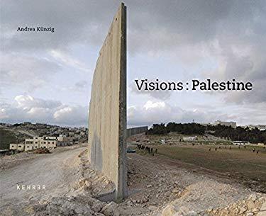 Visions: Palestine: Andrea Kunzig 9783936636079