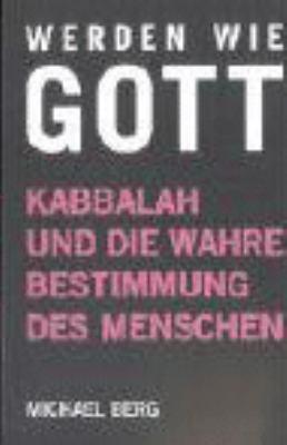 Werden Wie Gott: Kabbalah Und Die Wahre Bestimmung Des Menschen 9783934647886