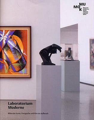 Laboratorium Moderne : Bildende Kunst, Fotografie und Film Im Aufbruch