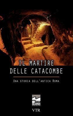 Il Martire Delle Catacombe: Una Storia Dell'antica Roma 9783941750166