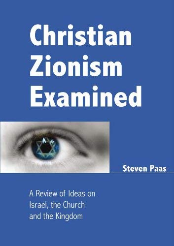 Christian Zionism Examined: A Review of Ideas on Israel, the Church and the Kingdom 9783941750869