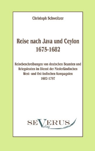 Reise Nach Java Und Ceylon (1675-1682). Reisebeschreibungen Von Deutschen Beamten Und Kriegsleuten Im Dienst Der Niederl Ndischen West- Und Ostindisch 9783942382649