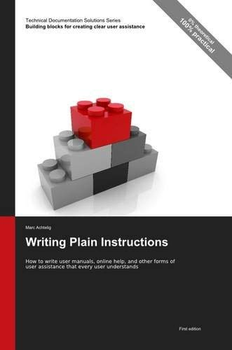 Technical Documentation Solutions Series: Writing Plain Instructions - How to Write User Manuals, Online Help, and Other Forms of User Assistance That 9783943860085
