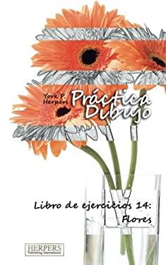 Prctica Dibujo - Libro de ejercicios 14: Flores (Volume 14) (Spanish Edition)