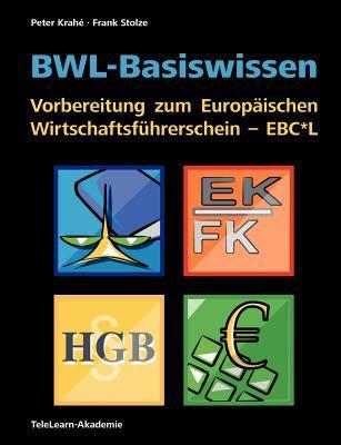 Bwl-Basiswissen - Vorbereitung Zum Europ Ischen Wirtschaftsf Hrerschein - Ebc*l 9783940613004