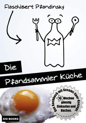 Die Pfandsammler K Che - 10 Wochen G Nstig Einkaufen Und Kochen. Das Kochbuch Mit Gesamt-Spar-Konzept.