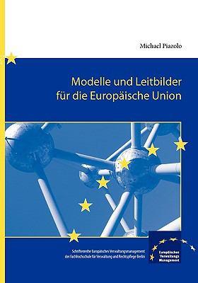 Modelle Und Leitbilder Fur Die Europ Ische Union 9783940056085