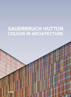 Sauerbruch Hutton: Colour in Architecture 9783942405386