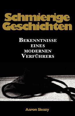 Schmierige Geschichten: Bekenntnisse Eines Modernen Verf Hrers 9783942017022