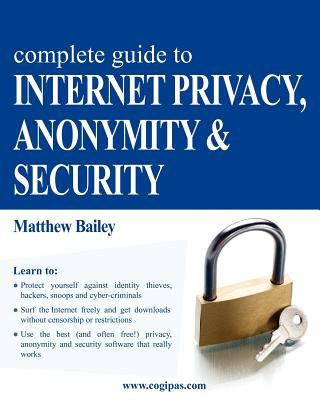 Complete Guide to Internet Privacy, Anonymity & Security 9783950309300