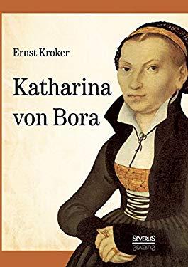 Katharina von Bora - Martin Luthers Frau (German Edition)