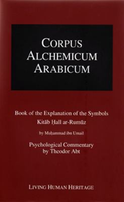 Corpus Alchemicum Arabicum Vol. 1b (Cala1 B): Book of the Explanation of the Symbols 9783952260883