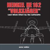 "Heinkel He 162 ""Volksjager"": Last-Ditch Effort by the Luftwaffe"