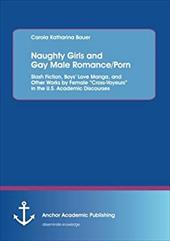Naughty Girls and Gay Male Romance/Porn: Slash Fiction, Boys' Love Manga, and Other Works by Female Cross-Voyeurs in the U.S. Acad 20835579