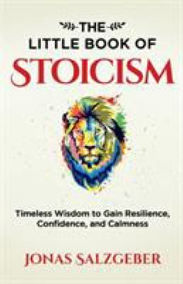 The Little Book of Stoicism: Timeless Wisdom to Gain Resilience, Confidence, and Calmness