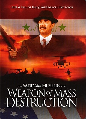 Weapon of Mass Destruction: The Murderous Reign of Saddam Hussein