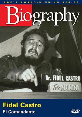 Biography: Fidel Castro - El Comandante