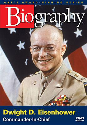 Biography: Dwight D. Eisenhower - Commander-In-Chief