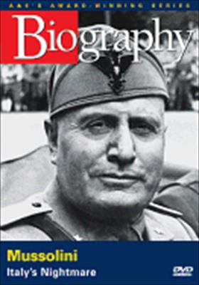 Biography: Mussolini, Italy's Nightmare