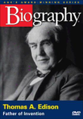 Biography: Thomas Edison, Father of Invention