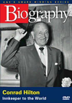 Biography: Conrad Hilton, Innkeeper to the World