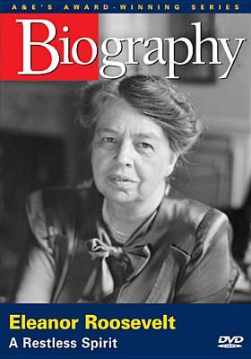 Biography: Eleanor Roosevelt, Restless Spirit
