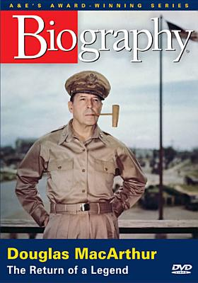 Biography: Douglas MacArthur, the Return of a Legend