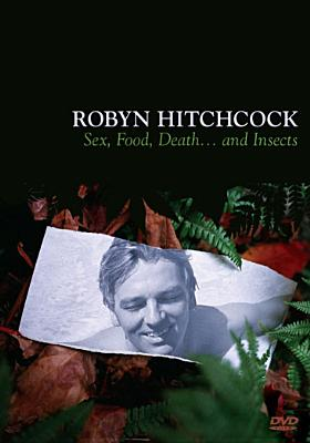 Robyn Hitchcock: Sex, Food, Death & Insects