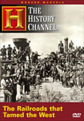 The Railroads That Tamed the West (Modern Marvels)