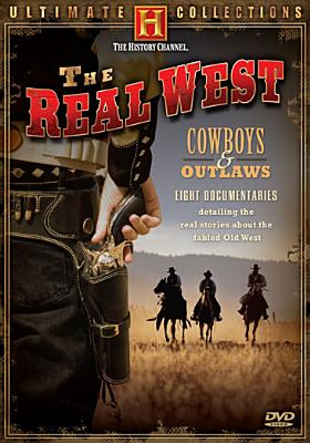 The Real West: Cowboys & Outlaws the Ultimate Collection