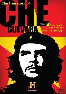 The True Story of Che Guevara