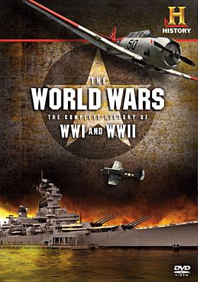 The World Wars: Complete History of Wwi & WWII
