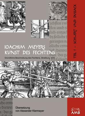Joachim Meyers Kunst Des Fechtens 9783981162738